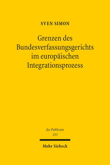 Grenzen des Bundesverfassungsgerichts im europäischen Integrationsprozess