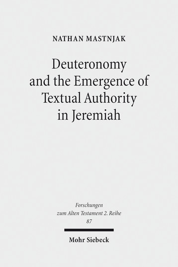 Deuteronomy and the Emergence of Textual Authority in Jeremiah