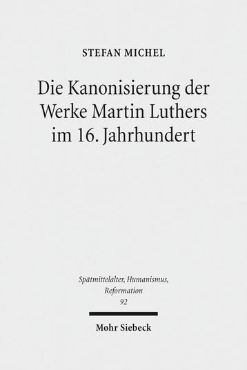 Die Kanonisierung der Werke Martin Luthers im 16. Jahrhundert