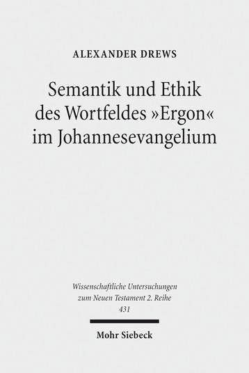 Semantik und Ethik des Wortfeldes »Ergon« im Johannesevangelium