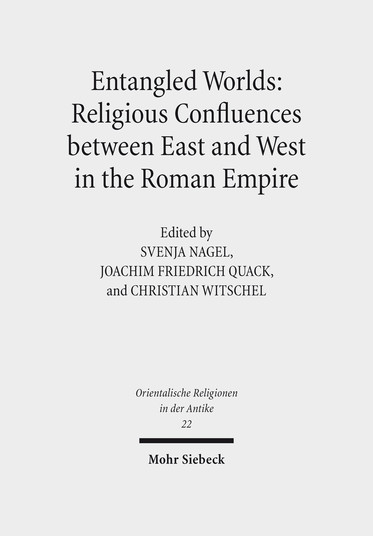 Entangled Worlds: Religious Confluences between East and West in the Roman Empire