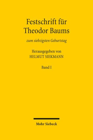 Festschrift für Theodor Baums zum siebzigsten Geburtstag