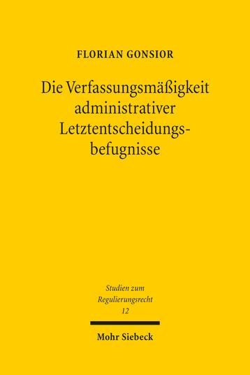 Die Verfassungsmäßigkeit administrativer Letztentscheidungsbefugnisse