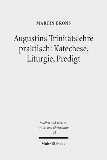 Augustins Trinitätslehre praktisch: Katechese, Liturgie, Predigt