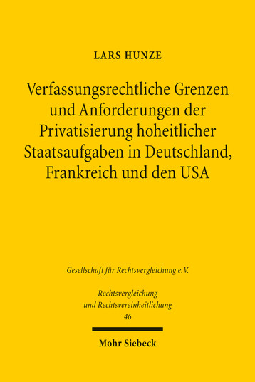Verfassungsrechtliche Grenzen und Anforderungen der Privatsierung hoheitlicher Staatsaufgaben in Deutschland, Frankreich und den USA