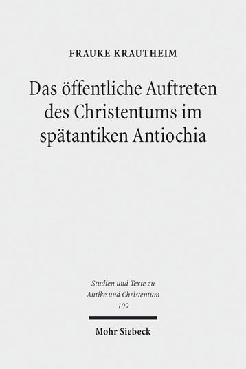 Das öffentliche Auftreten des Christentums im spätantiken Antiochia