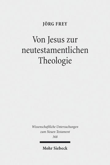 Von Jesus zur neutestamentlichen Theologie