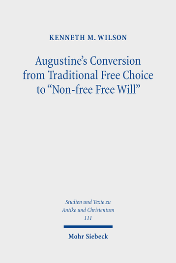 Augustine's Conversion from Traditional Free Choice to »Non-free Free Will«
