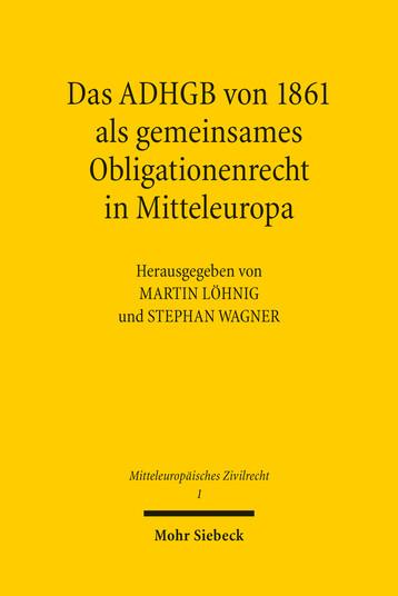 Das ADHGB von 1861 als gemeinsames Obligationenrecht in Mitteleuropa