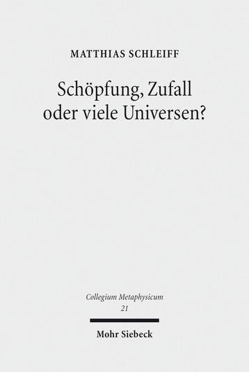 Schöpfung, Zufall oder viele Universen?