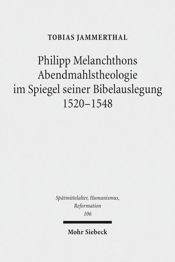 Philipp Melanchthons Abendmahlstheologie im Spiegel seiner Bibelauslegung 1520–1548