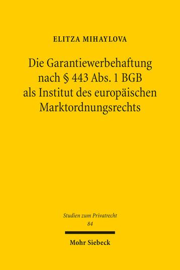 Die Garantiewerbehaftung nach § 443 Abs. 1 BGB als Institut des europäischen Marktordnungsrechts