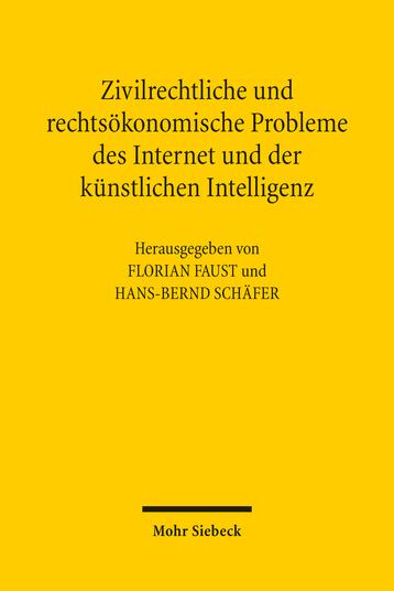 Zivilrechtliche und rechtsökonomische Probleme des Internet und der künstlichen Intelligenz