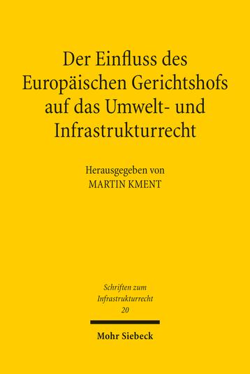 Der Einfluss des Europäischen Gerichtshofs auf das Umwelt- und Infrastrukturrecht