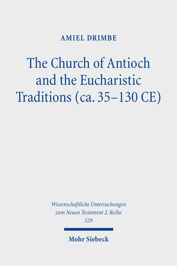 The Church of Antioch and the Eucharistic Traditions (ca. 35–130 CE)