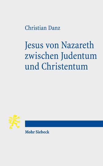 Jesus von Nazareth zwischen Judentum und Christentum