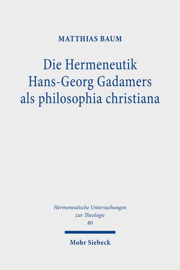 Die Hermeneutik Hans-Georg Gadamers als philosophia christiana