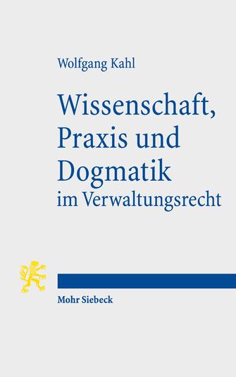 Wissenschaft, Praxis und Dogmatik im Verwaltungsrecht