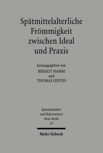 Spätmittelalterliche Frömmigkeit zwischen Ideal und Praxis