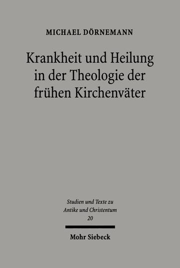 Krankheit und Heilung in der Theologie der frühen Kirchenväter