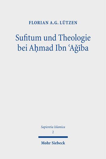 Sufitum und Theologie bei Aḥmad Ibn ʿAǧība