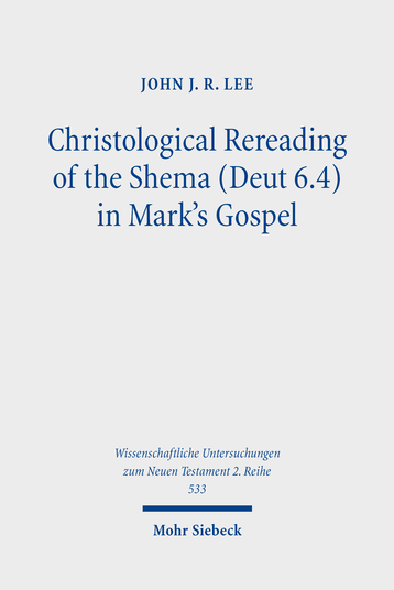 Christological Rereading of the Shema (Deut 6.4) in Mark's Gospel