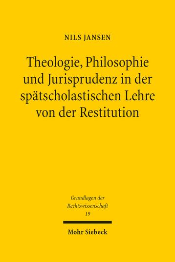 Theologie, Philosophie und Jurisprudenz in der spätscholastischen Lehre von der Restitution
