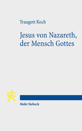 Jesus von Nazareth, der Mensch Gottes