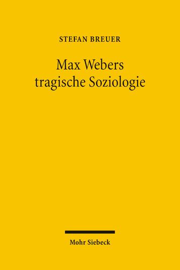 Max Webers tragische Soziologie