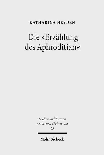 Die »Erzählung des Aphroditian«