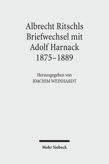 Albrecht Ritschls Briefwechsel mit Adolf Harnack 1875 – 1889