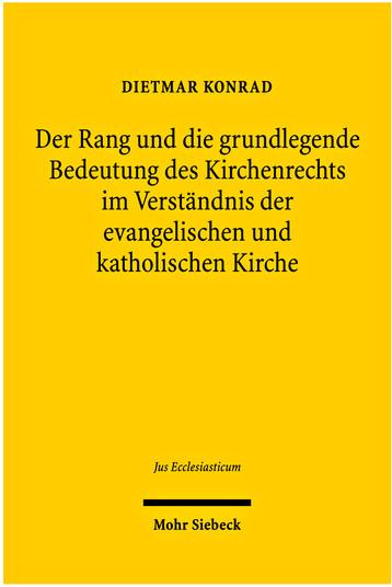 Der Rang und die grundlegende Bedeutung des Kirchenrechts im Verständnis der evangelischen und katholischen Kirche