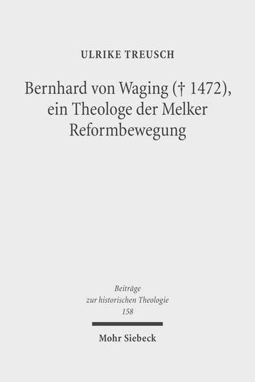 Bernhard von Waging (+ 1472), ein Theologe der Melker Reformbewegung