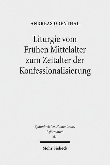 Liturgie vom Frühen Mittelalter zum Zeitalter der Konfessionalisierung