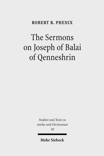 The Sermons on Joseph of Balai of Qenneshrin