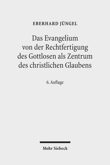 Das Evangelium von der Rechtfertigung des Gottlosen als Zentrum des christlichen Glaubens