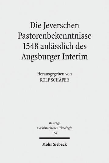Die Jeverschen Pastorenbekenntnisse 1548 anlässlich des Augsburger Interim