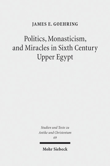 Politics, Monasticism, and Miracles in Sixth Century Upper Egypt