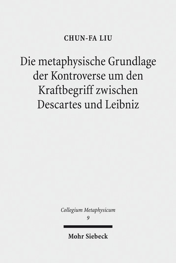 Die metaphysische Grundlage der Kontroverse um den Kraftbegriff zwischen Descartes und Leibniz