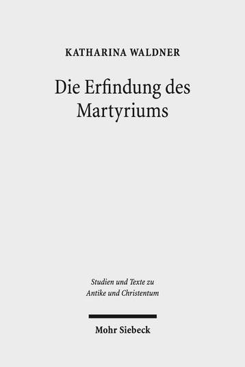 Die Erfindung des Martyriums