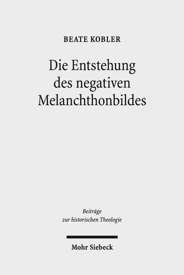 Die Entstehung des negativen Melanchthonbildes
