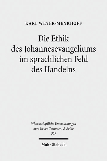 Die Ethik des Johannesevangeliums im sprachlichen Feld des Handelns
