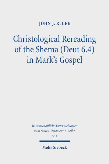 Christological Rereading of the Shema (Deut 6.4) in Mark's Gospel