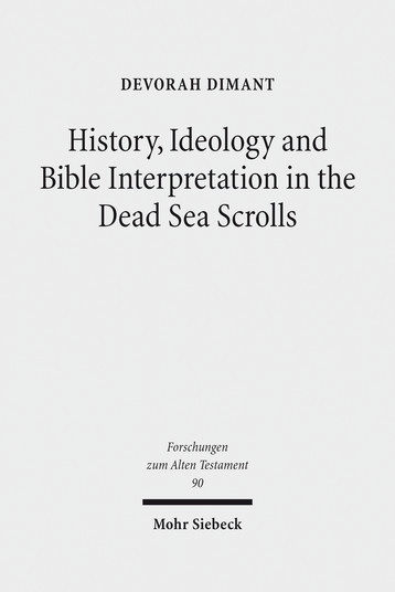 History, Ideology and Bible Interpretation in the Dead Sea Scrolls