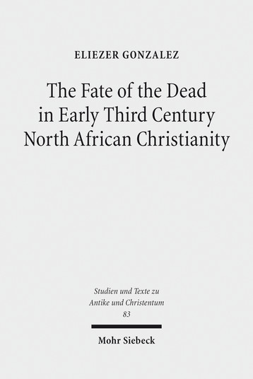 The Fate of the Dead in Early Third Century North African Christianity