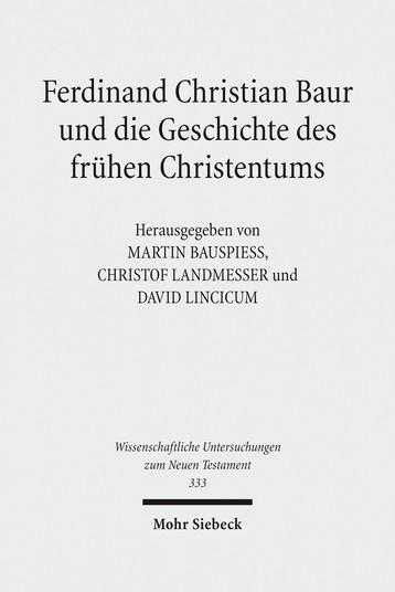 Ferdinand Christian Baur und die Geschichte des frühen Christentums