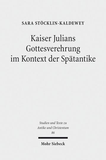 Kaiser Julians Gottesverehrung im Kontext der Spätantike
