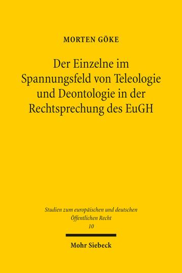 Der Einzelne im Spannungsfeld von Teleologie und Deontologie in der Rechtsprechung des EuGH
