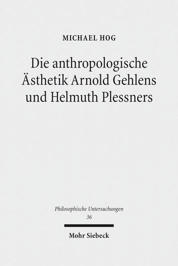 Die anthropologische Ästhetik Arnold Gehlens und Helmuth Plessners