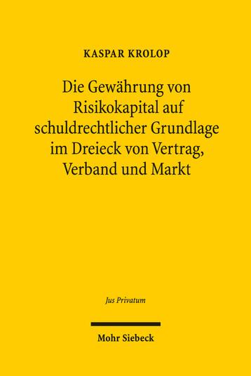 Die Gewährung von Risikokapital auf schuldrechtlicher Grundlage im Dreieck von Vertrag, Verband und Markt